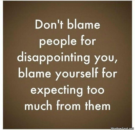 Dont Expect Too Much Quote Expectation Quotes Disappointment Quotes Image Quotes