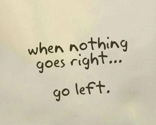 Best Motivational Quotes For Lefties: Go Left #Go, #Go-Left, #Left