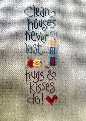 completed cross stitch Lizzie Kate Clean Houses never last hugs and kisses do!