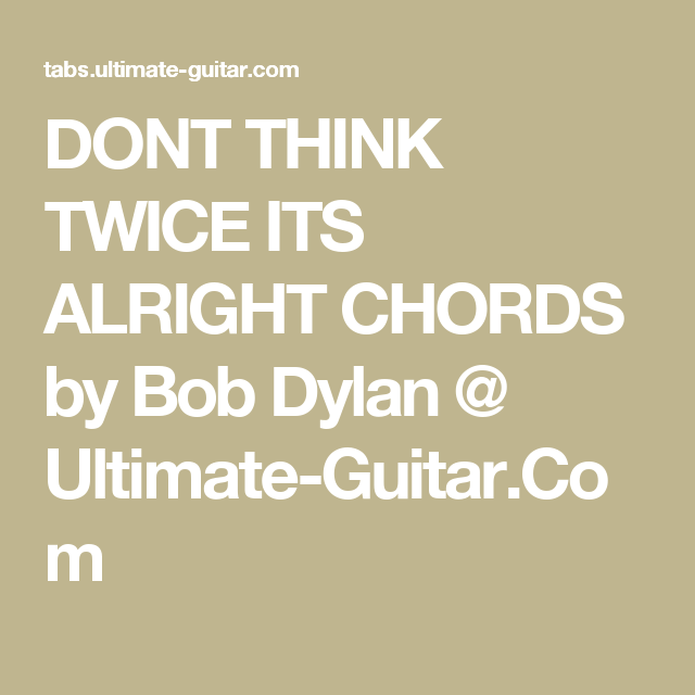 Dont Think Twice Its Alright Chords By Bob Dylan Ultimate Guitar