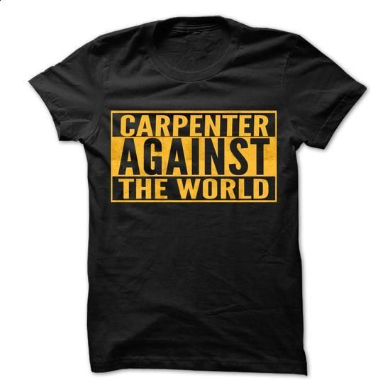 CARPENTER Against The World - Cool Shirt ! - #t shirt printer #funny graphic tees. GET YOURS => https://www.sunfrog.com/Hunting/CARPENTER-Against-The-World--Cool-Shirt-.html?id=60505