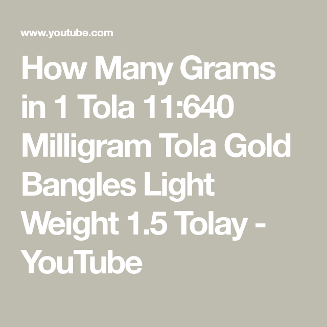 How Many Grams in 1 Tola 11:640 Milligram Tola Gold Bangles Light Weight  1.5 Tolay - YouTube | Gold bangles, Bangles, Lightweight