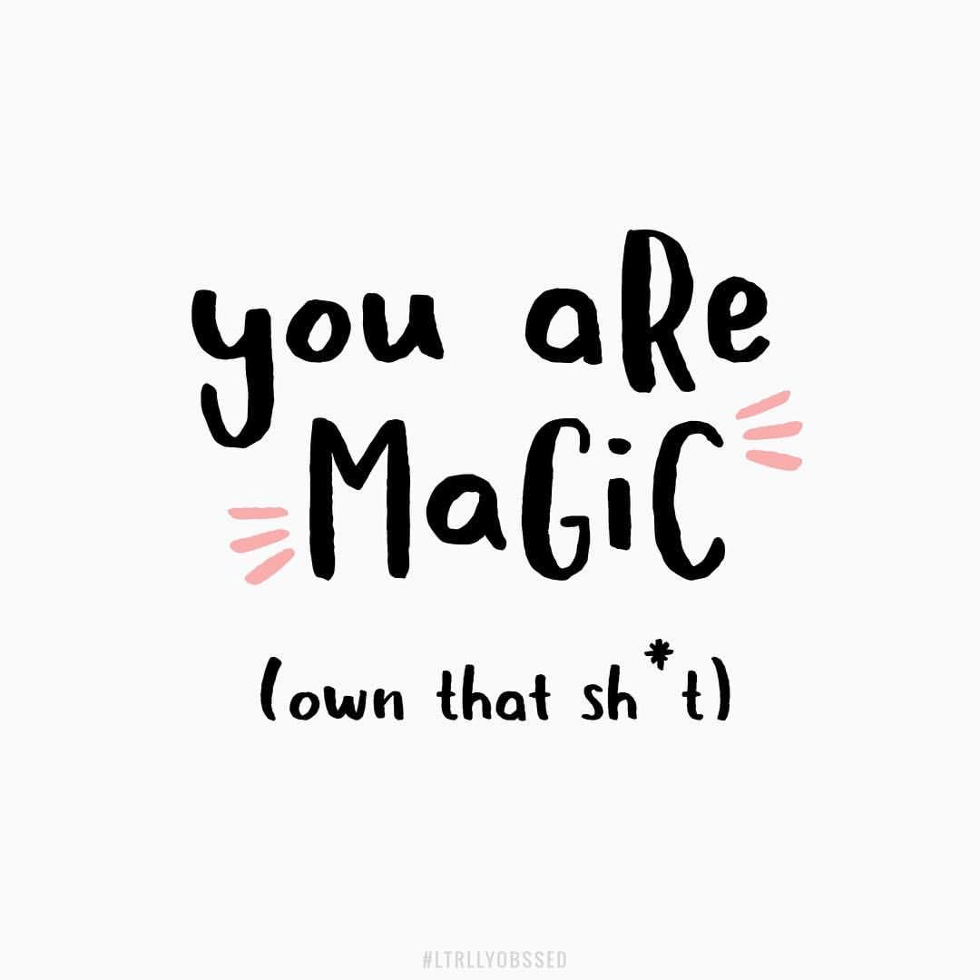 Sh Quote You Are Magic Own That Sh*t Omgliterallyobsessed  Instagram