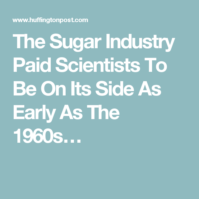 The Sugar Industry Paid Scientists To Be On Its Side As Early As The 1960s…