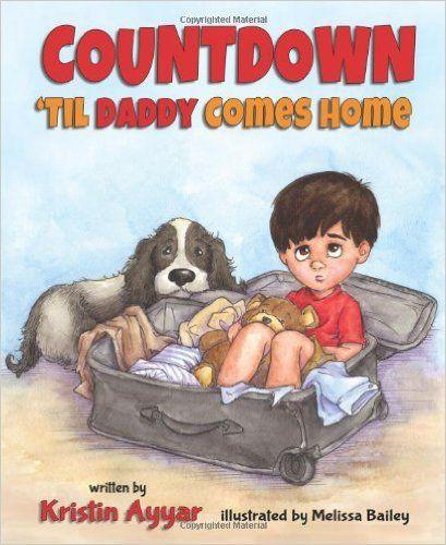 Countdown 'til Daddy Comes Home: Kristin Ayyar: 9781620862414: Amazon.com: Books