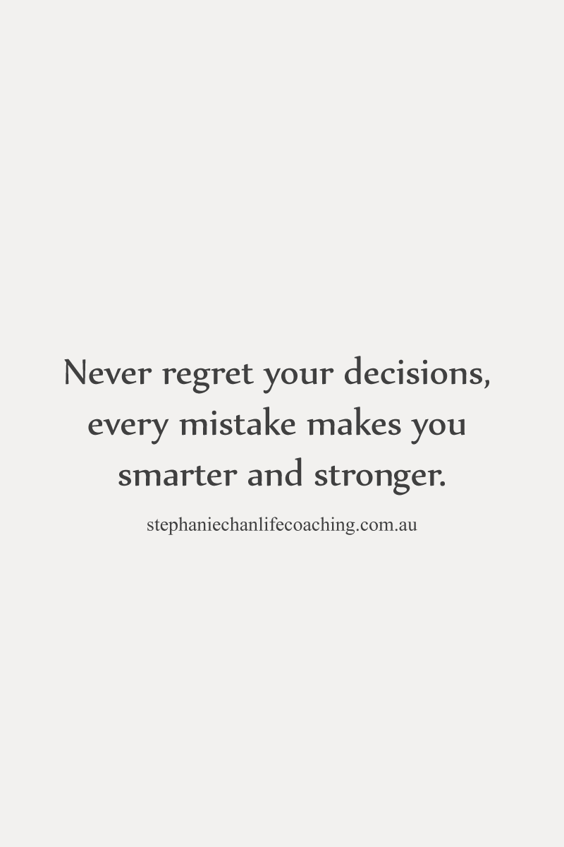 Never Regret Your Decisions Every Mistake Makes You Smarter Stronger Life Inspiration Regret Quotes Inspirational Quotes Quotable Quotes