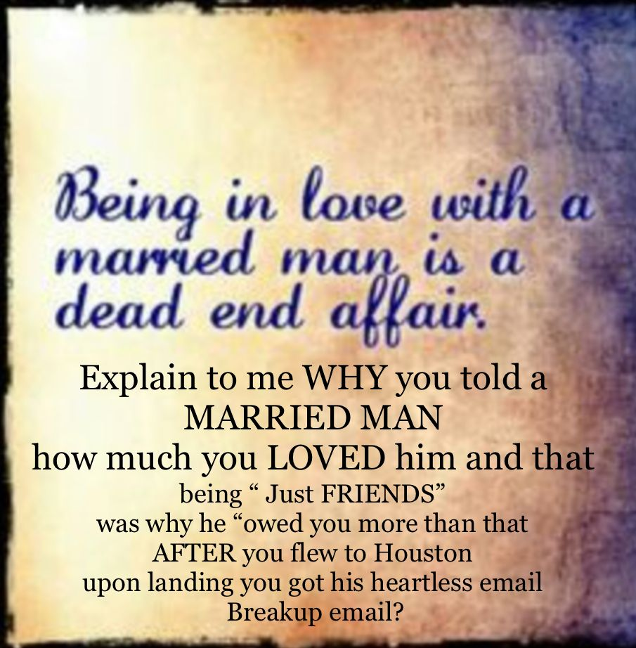 Telling a married man you love him and you\'re soulmates ...