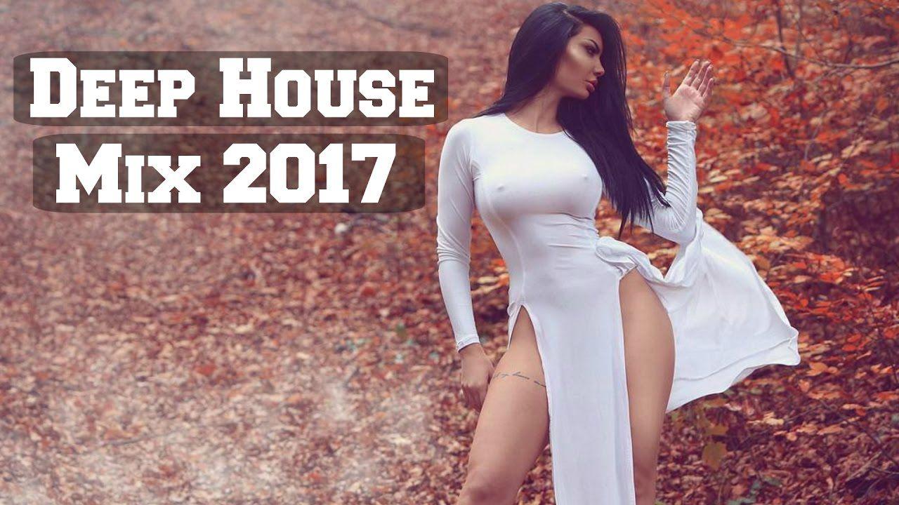 Deep House Mix 2017 Best Of Vocal Deep House Chill Out Music New Rem Music Best Pinterest