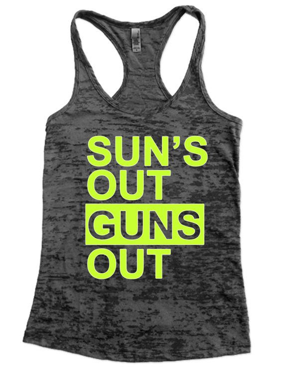 Sun's Out Guns Out Burnout Tank Top - Choose Shirt Color w/ YELLOW Ink Funny Workout Shirts Women's Racerback Fitness Workout Exercise Gym