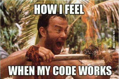 Seriously though...I feel like i've discovered the key to the universe everytime my code works.  Never gets old. <3