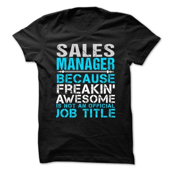 SALES MANAGER Because FREAKING Awesome Is Not An Official Job Title T Shirts, Hoodies. Get it here ==► https://www.sunfrog.com/No-Category/SALES-MANAGER--Freaking-awesome-70910467-Guys.html?57074 $21.99