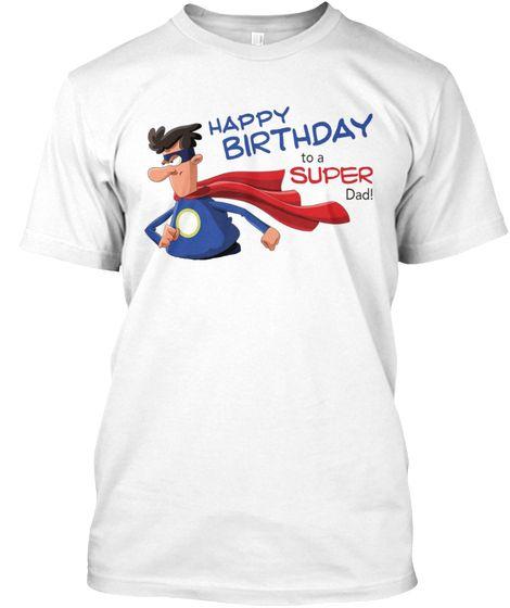 Happy Birthday To Super Dad White T Shirt Front
