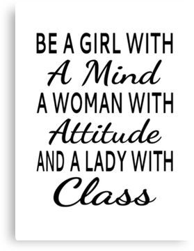 Be A Girl With A Mind, A Woman With Attitude, A Lady With Class Canvas Print by coolfuntees