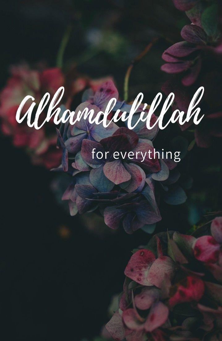 Alhamdulillah For Everything Alhamdulillah Islam Wallpaper Phone Islamic Quotes Kutipan Agama Cinta Allah