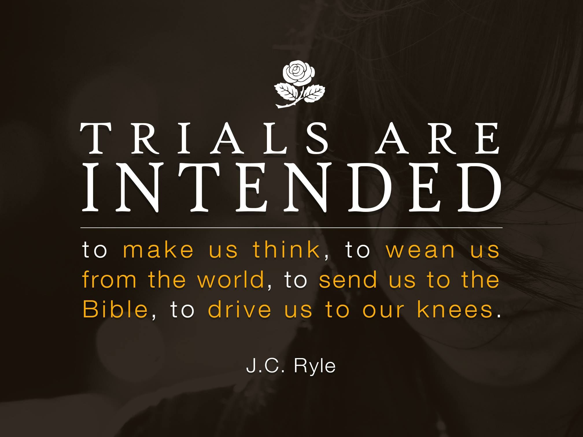 Purpose Of Trials J C Ryle I Believe Pinterest God Quotes