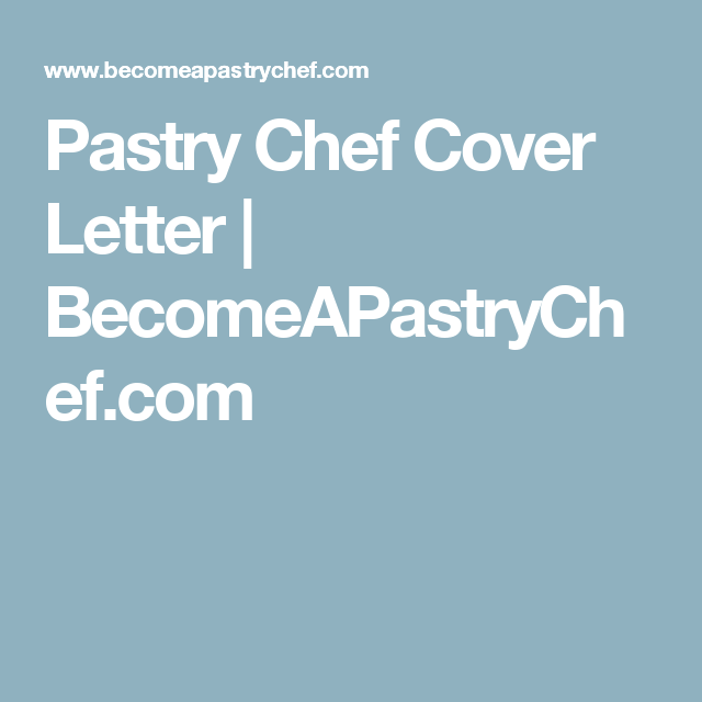 Pastry Chef Cover Letter | BecomeAPastryChef.com | Pastry ...
