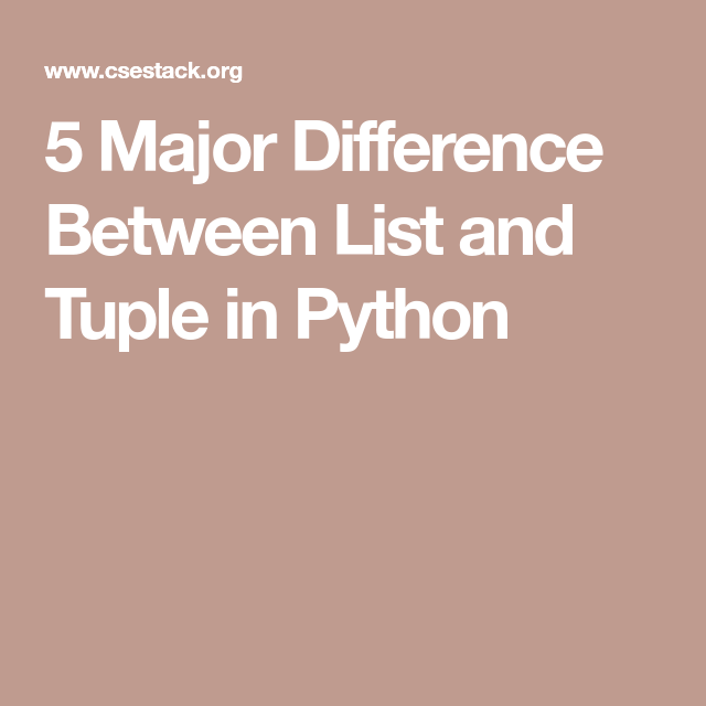 5 Major Difference Between List and Tuple in Python | Python