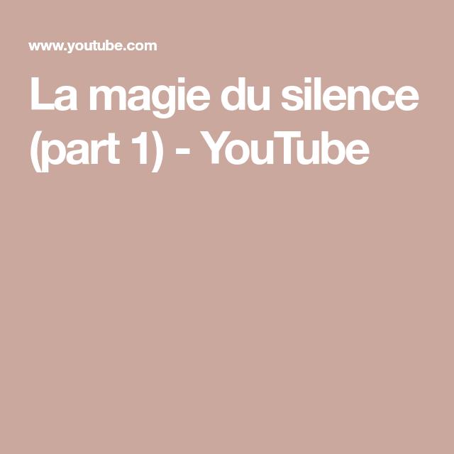 La magie du silence (part 1) - YouTube