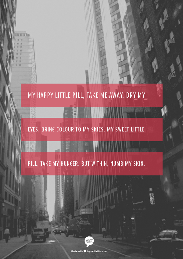 My Happy Little Pill, take me away. Dry my eyes, bring ...