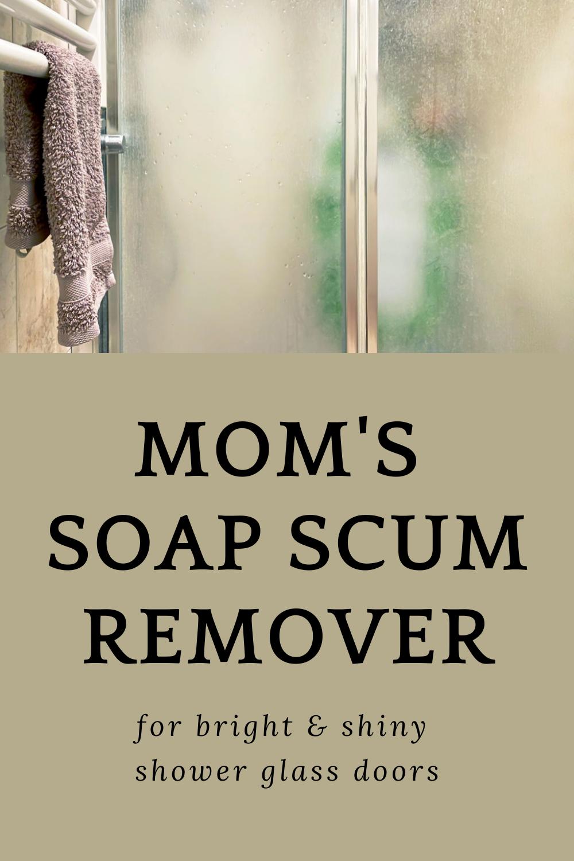 Mom's Soap Scum Remover For Bright And Shiny Glass Shower Doors#bright #doors #glass #moms #remover #scum #shiny #shower #soap