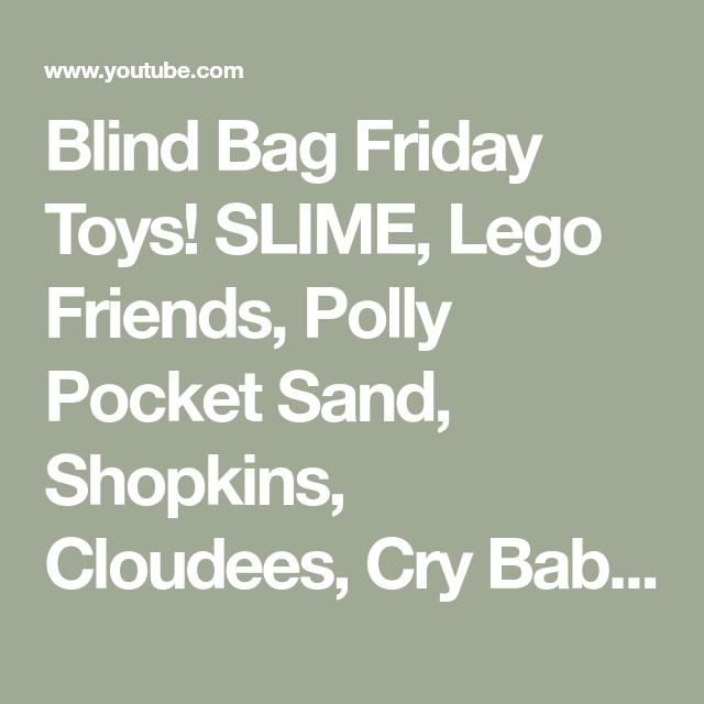 Blind Bag Friday Toys Slime Lego Friends Polly Pocket Sand Shopkins Cloudees Cry Babies Youtube In 2020 Lego Friends Pocket Sand Polly Pocket