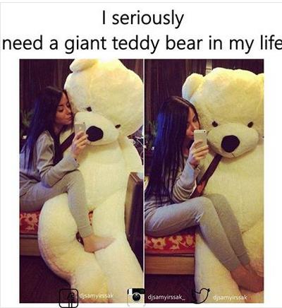 I Seriously Need A Giant Teddy Bear In My Life Giant Teddy Bear