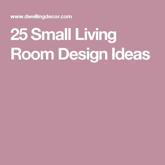 25 Small Living Room Design Ideas | Small living room designs, Small ...