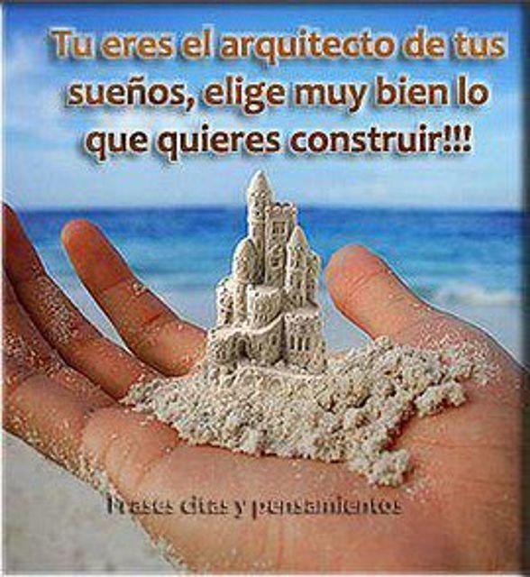 Tú eres el arquitecto de tus sueños *