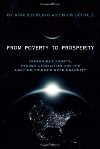 From Poverty to Prosperity: Intangible Assets, Hidden Liabilities and the Lasting Triumph over Scarcity by Arnold Kling. $19.47. Publication: November 17, 2009. 328 pages. Publisher: Encounter Books (November 17, 2009). Save 30%!