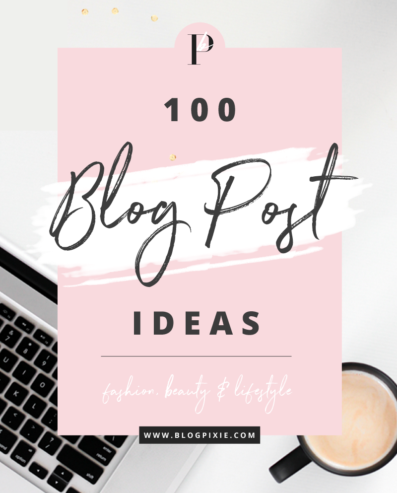 Fashion Beauty And Lifestyle Blogs: Blog Post Ideas For Fashion, Beauty & Lifestyle Bloggers