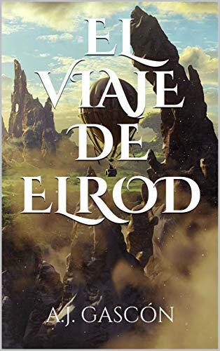 El Viaje De Elrod Una épica Aventura Vive La Intriga Siente La Magia Descubre Su Historia Ebook Gascón Libro Electrónico Libro Infantil Ciencia Ficcion