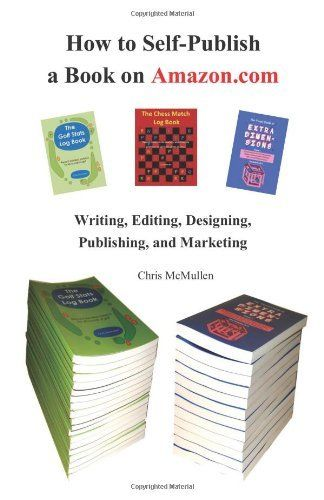 How To Self Publish A Book On Amazon Com Writing Editing Designing Publishing And Marketing By C Self Publishing Book Publishing Book Publishing Companies