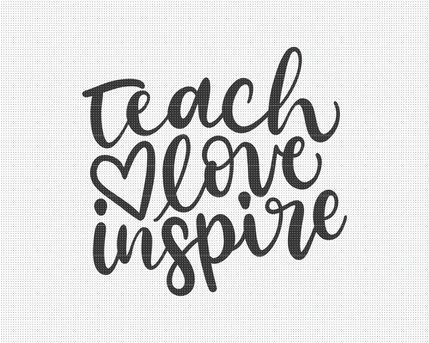 Download Teach Love Inspire SVG File - Pixelcolours in 2020 ...