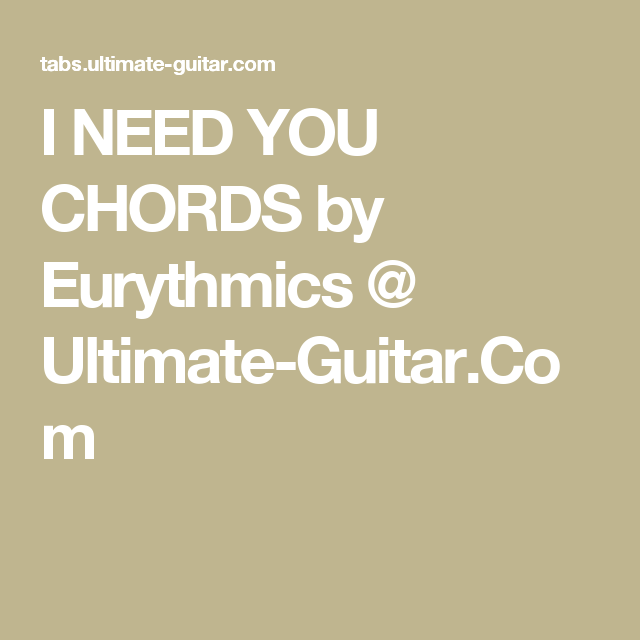 I Need You Chords By Eurythmics Ultimate Guitar Guitar