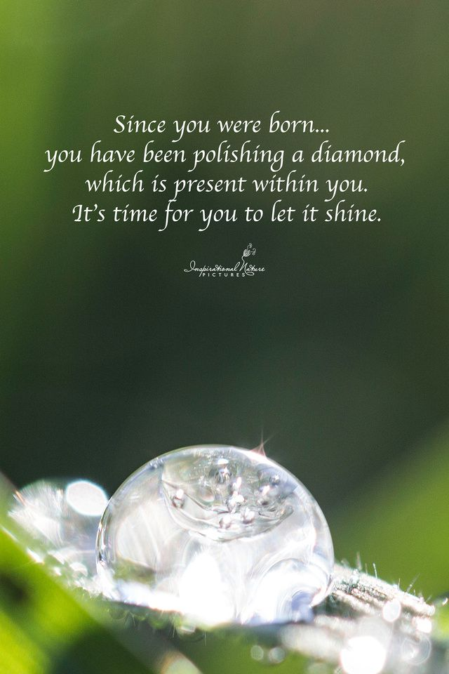"""""""Since you were born... you have been polishing a diamond, which is present within you. It's time for you to let it shine."""""""