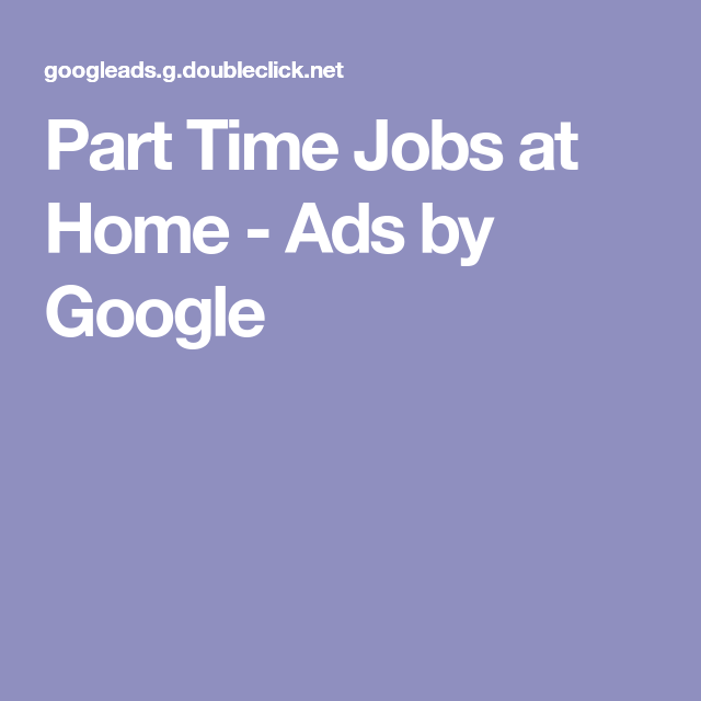 Part Time Jobs At Home Ads By Google With Images Part Time Jobs Job Hunting Home Jobs