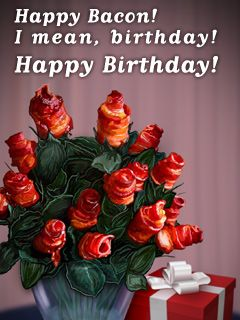 Bacon Birthday | WISHING YOU A HBD | Birthday, Happy