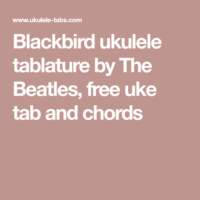 Blackbird Ukulele Tablature By The Beatles Free Uke Tab And Chords