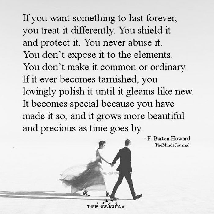 If You Want Something To Last Forever, You Treat It Differently