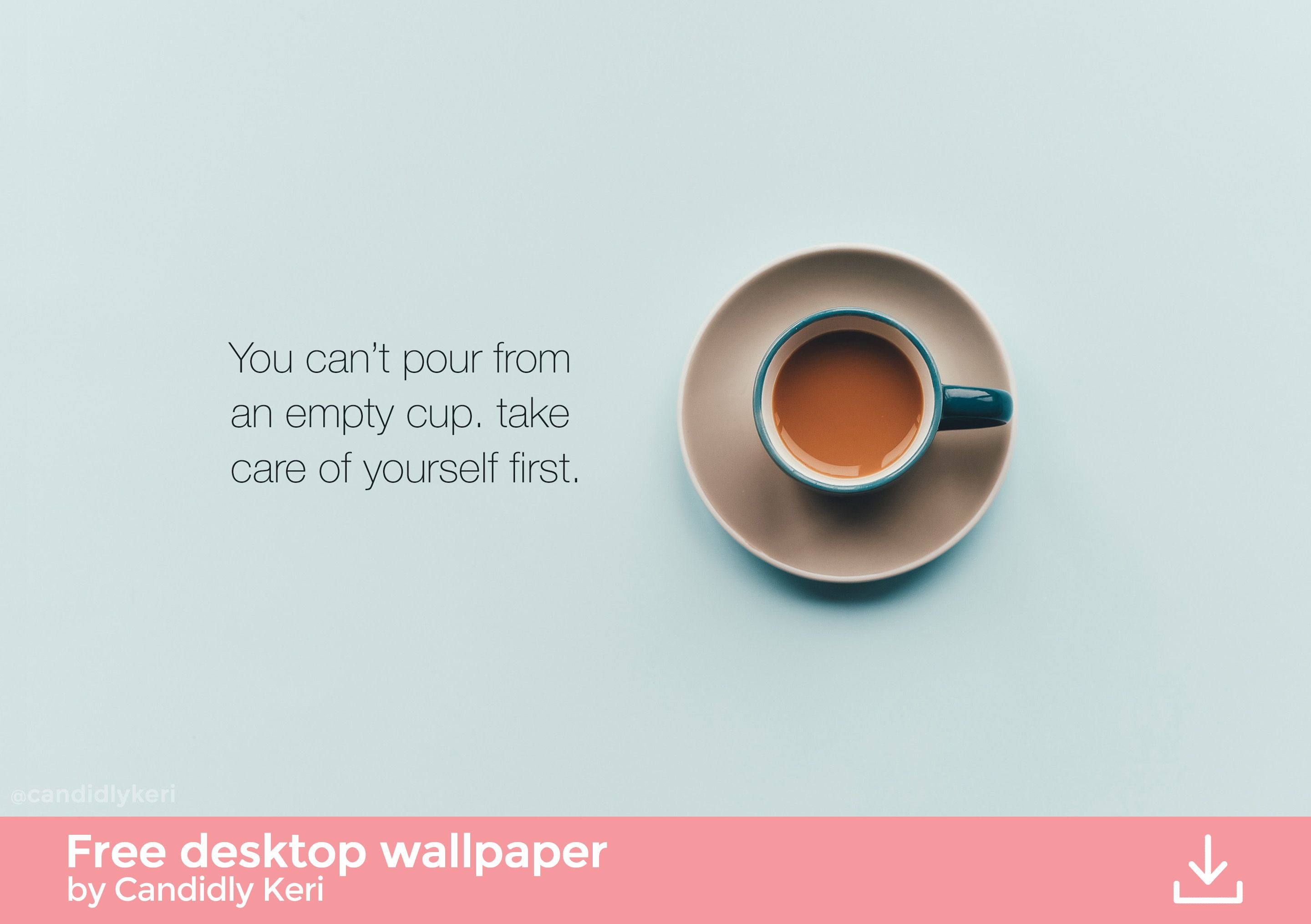 You Can T Pour From An Empty Cup Take Care Of Yourself First Coffee Blue Quote Inspirational Background Wall Inspirational Backgrounds Empty Cup Blue Quotes Wallpaper tea cup book garlands leaves