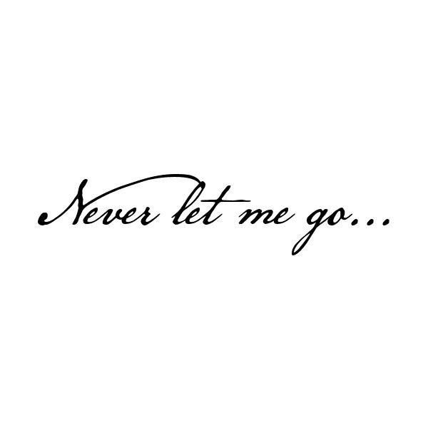 Never Let Me Go Quote Liked On Polyvore Featuring Text Quotes