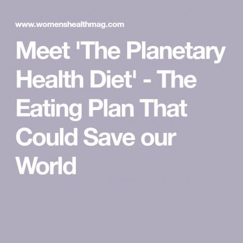 Meet The Planetary Health Diet The Eating Plan That Could Save Our World Dietplan In 2020 Health Diet Eating Plans Health Diet Plan