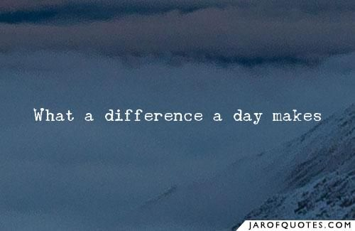 Image Result For What A Difference A Day Makes Quote Fabulous