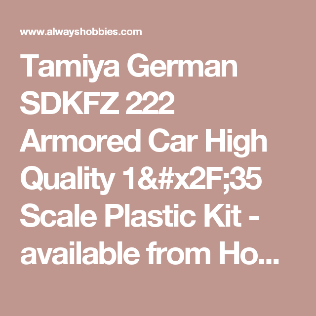 Tamiya German SDKFZ 222 Armored Car High Quality 1/35 Scale Plastic Kit - available from Hobbies, the UK's favourite online hobby store!