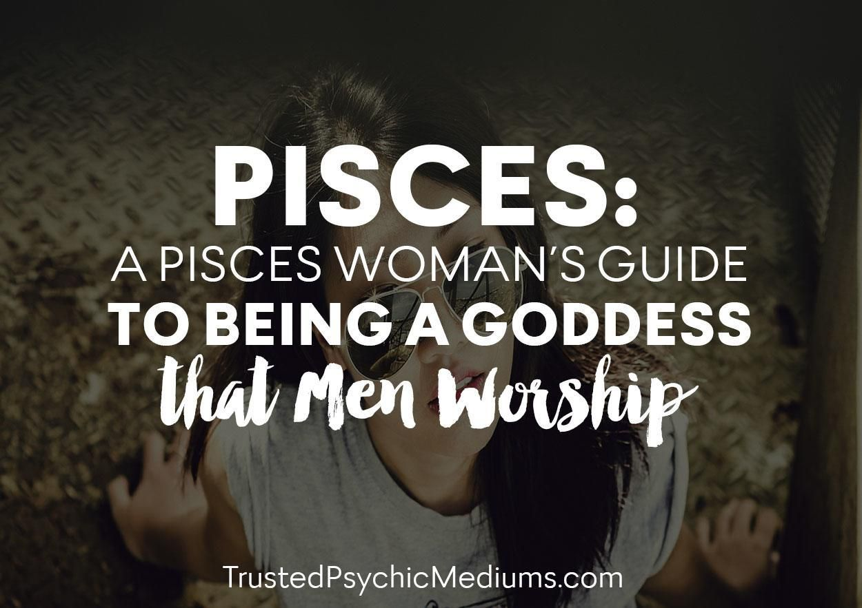 Pisces A Pisces Woman S Guide To Being A Goddess Pisces Woman Pisces Pisces Quotes