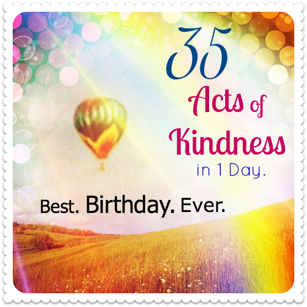 Birthday Challenge: 35 Acts Of Kindness. One Day