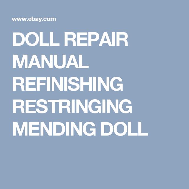 Doll Repair Manual Refinishing Restringing Mending Doll