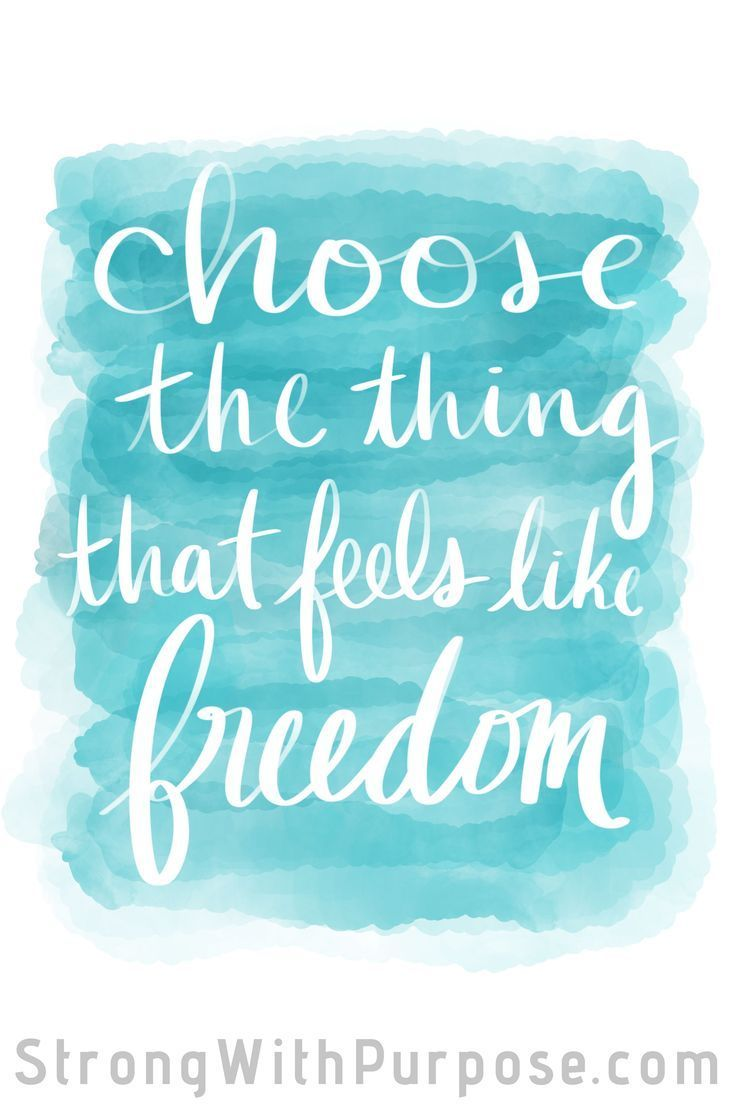 Choose the thing that feels like freedom. Watercolor art with inspirational quotes. #freedom #meaningful