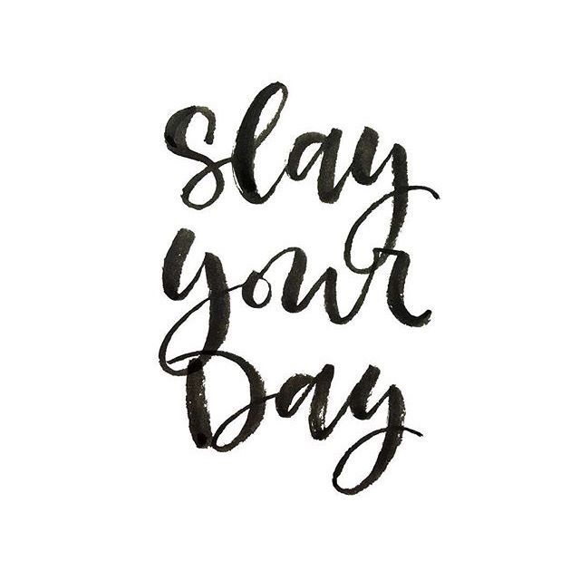 Slay your day