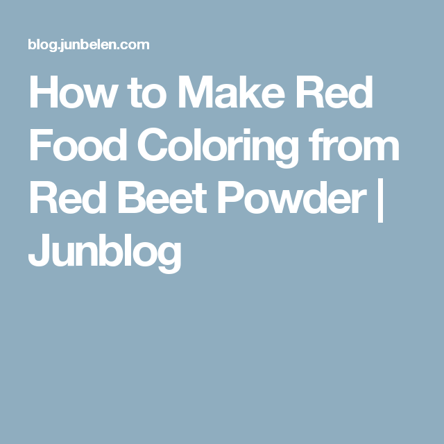 How to Make Red Food Coloring from Red Beet Powder | Junblog | Dye ...